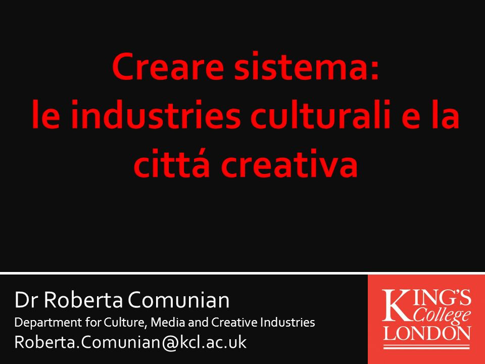 Dr Roberta Comunian Department for Culture, Media and Creative Industries Roberta.Comunian@kcl.ac.uk