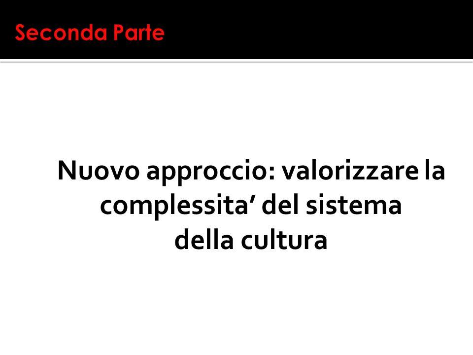 Nuovo approccio: valorizzare la complessita del sistema della cultura