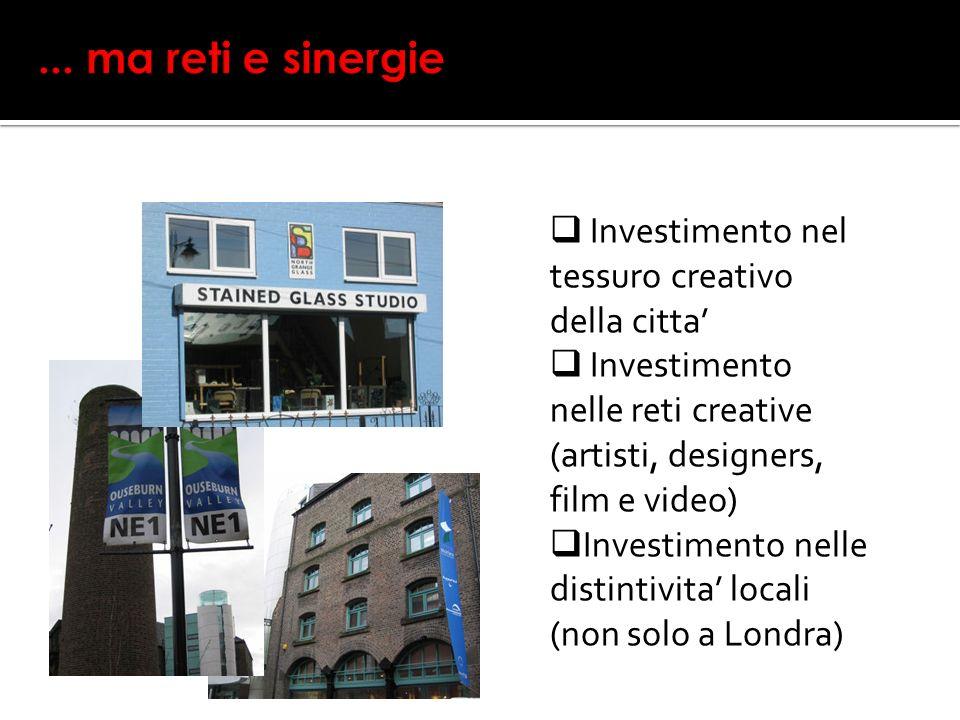 Investimento nel tessuro creativo della citta Investimento nelle reti creative (artisti, designers, film e video) Investimento nelle distintivita locali (non solo a Londra)
