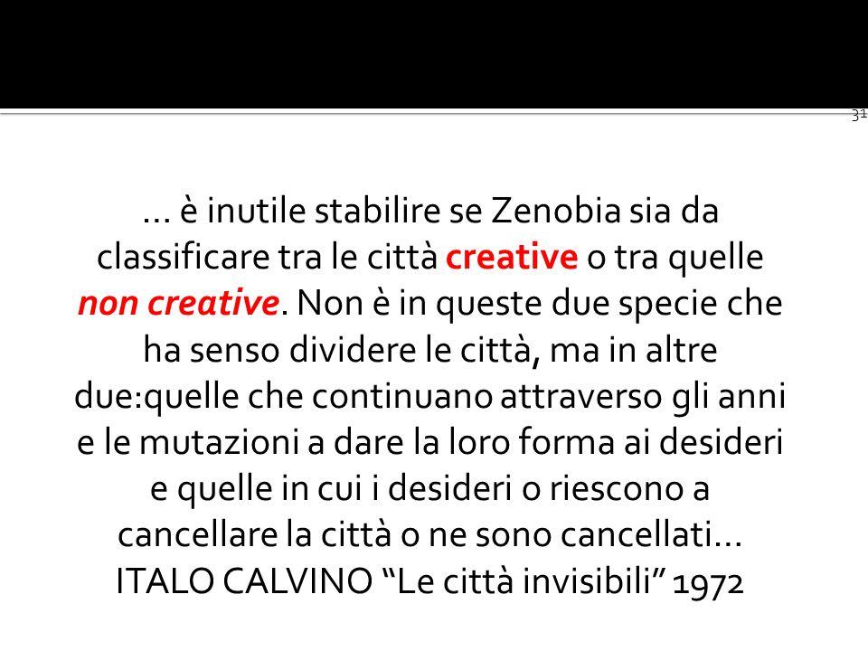31 … è inutile stabilire se Zenobia sia da classificare tra le città creative o tra quelle non creative.
