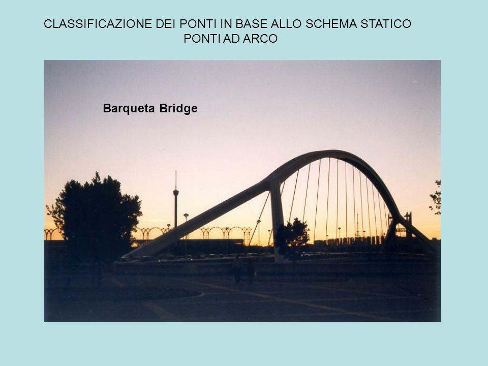 CLASSIFICAZIONE DEI PONTI IN BASE ALLO SCHEMA STATICO PONTI AD ARCO Barqueta Bridge