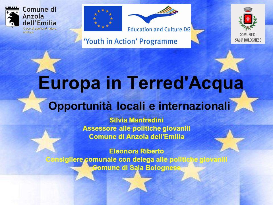 Europa in Terred'Acqua Opportunità locali e internazionali Silvia Manfredini Assessore alle politiche giovanili Comune di Anzola dell'Emilia Eleonora