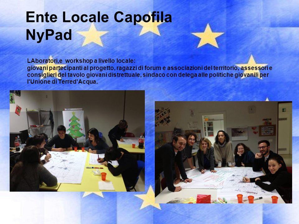 Ente Locale Capofila NyPad LAboratori,e workshop a livello locale: giovani partecipanti al progetto, ragazzi di forum e associazioni del territorio, a