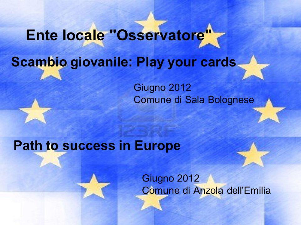 Giugno 2012 Comune di Sala Bolognese Scambio giovanile: Play your cards Ente locale