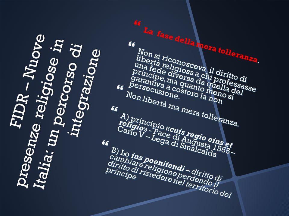 FIDR – Nuove presenze religiose in Italia: un percorso di integrazione. La fase della mera tolleranza. Non si riconosceva il diritto di libertà religi