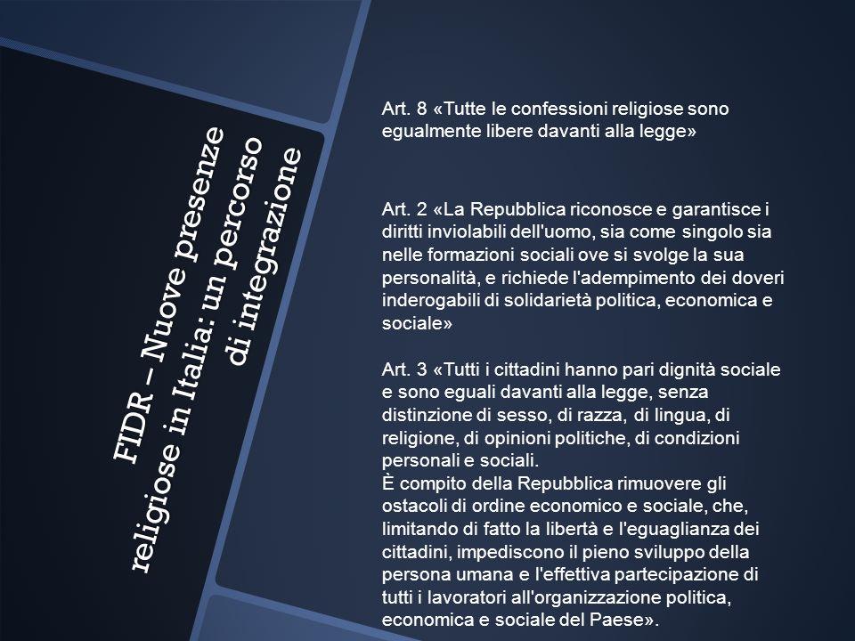 FIDR – Nuove presenze religiose in Italia: un percorso di integrazione Art. 8 «Tutte le confessioni religiose sono egualmente libere davanti alla legg
