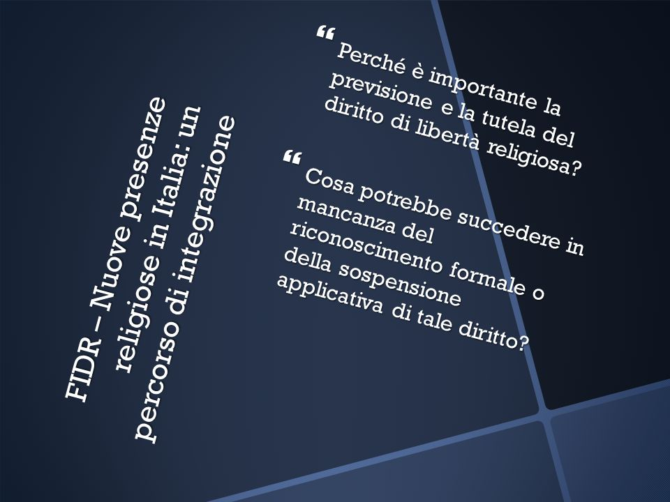 FIDR – Nuove presenze religiose in Italia: un percorso di integrazione Perché è importante la previsione e la tutela del diritto di libertà religiosa.