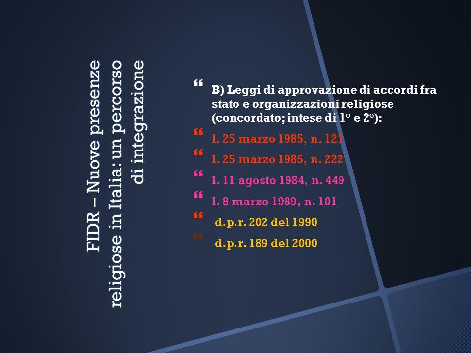 FIDR – Nuove presenze religiose in Italia: un percorso di integrazione B) Leggi di approvazione di accordi fra stato e organizzazioni religiose (concordato; intese di 1° e 2°): l.