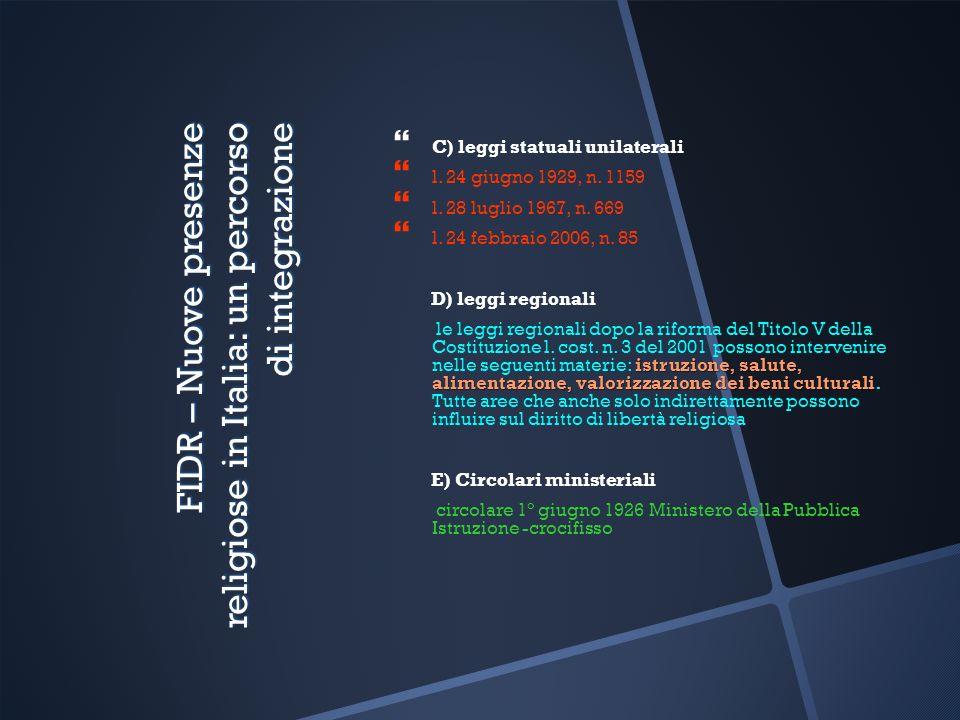 FIDR – Nuove presenze religiose in Italia: un percorso di integrazione C) leggi statuali unilaterali l. 24 giugno 1929, n. 1159 l. 28 luglio 1967, n.
