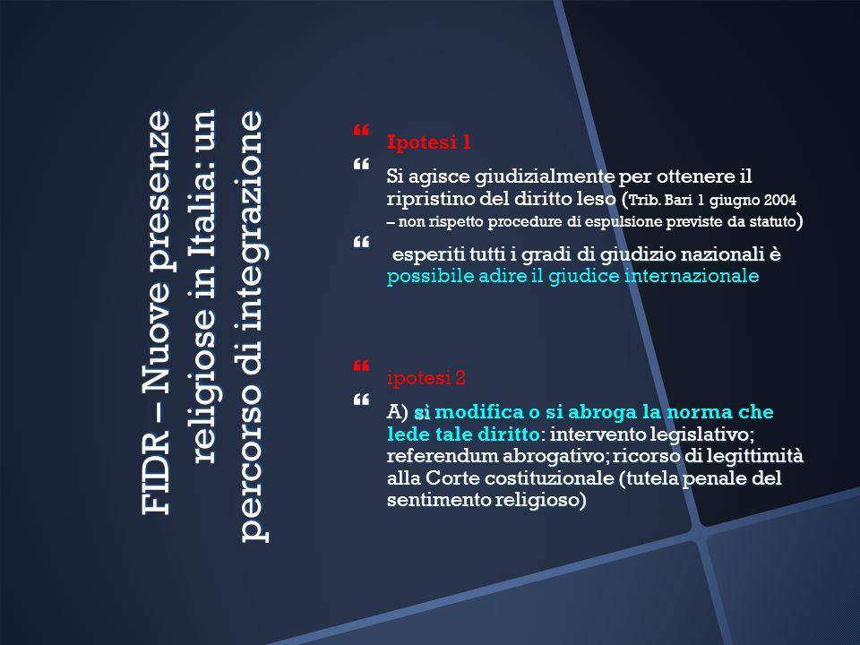FIDR – Nuove presenze religiose in Italia: un percorso di integrazione Ipotesi 1 Si agisce giudizialmente per ottenere il ripristino del diritto leso ( Trib.