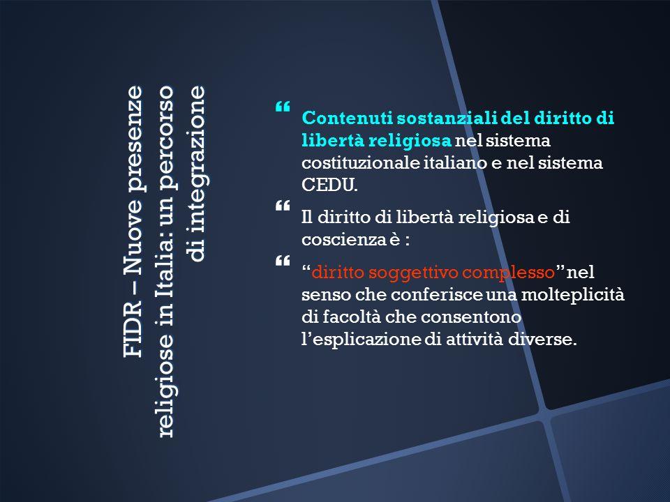 FIDR – Nuove presenze religiose in Italia: un percorso di integrazione Contenuti sostanziali del diritto di libertà religiosa nel sistema costituzionale italiano e nel sistema CEDU.