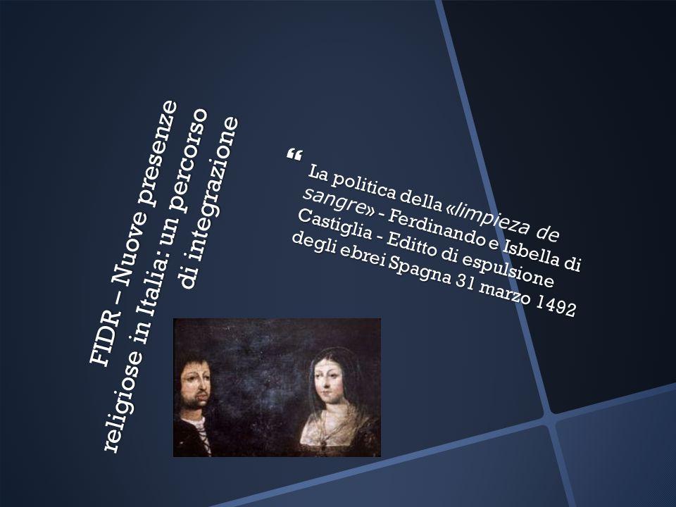 FIDR – Nuove presenze religiose in Italia: un percorso di integrazione La politica della « » - Ferdinando e Isbella di Castiglia - Editto di espulsion