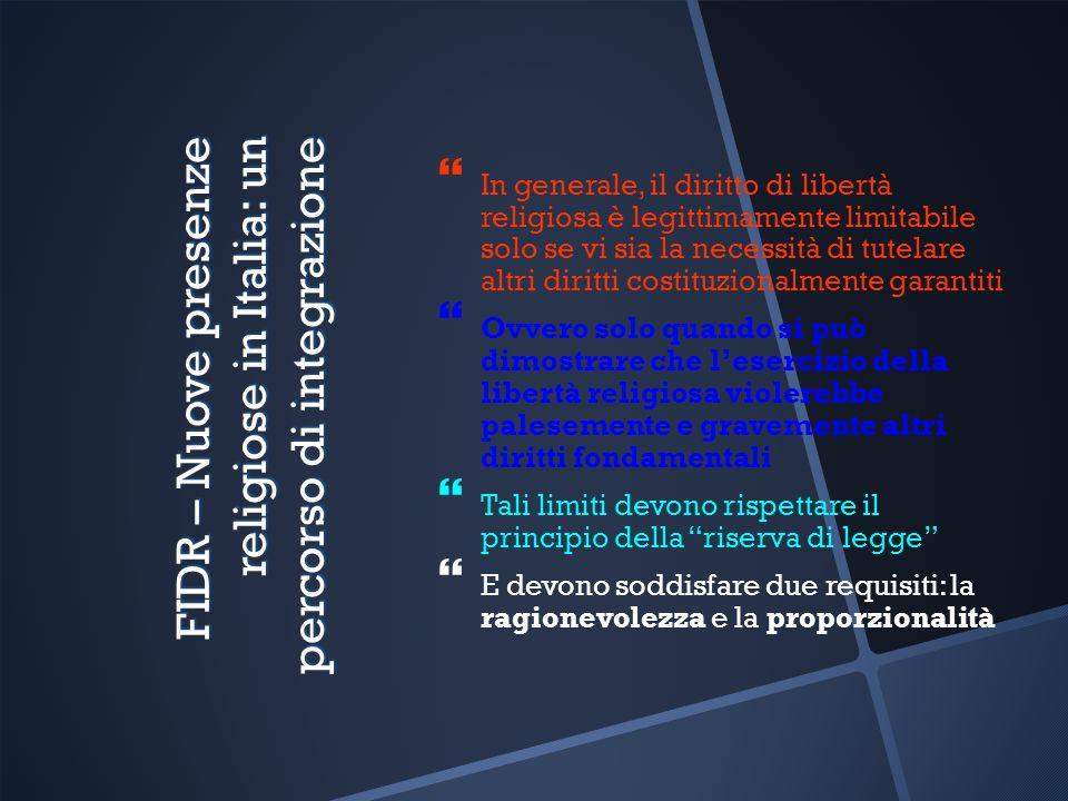FIDR – Nuove presenze religiose in Italia: un percorso di integrazione In generale, il diritto di libertà religiosa è legittimamente limitabile solo s