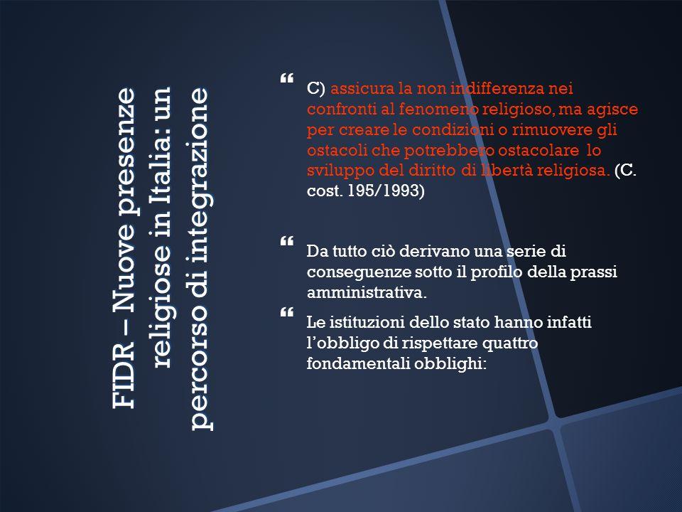 FIDR – Nuove presenze religiose in Italia: un percorso di integrazione C) assicura la non indifferenza nei confronti al fenomeno religioso, ma agisce per creare le condizioni o rimuovere gli ostacoli che potrebbero ostacolare lo sviluppo del diritto di libertà religiosa.