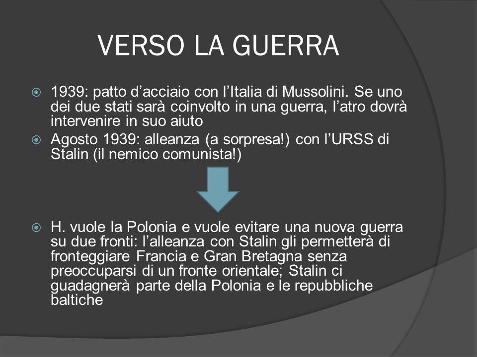 1939: patto dacciaio con lItalia di Mussolini. Se uno dei due stati sarà coinvolto in una guerra, latro dovrà intervenire in suo aiuto Agosto 1939: al