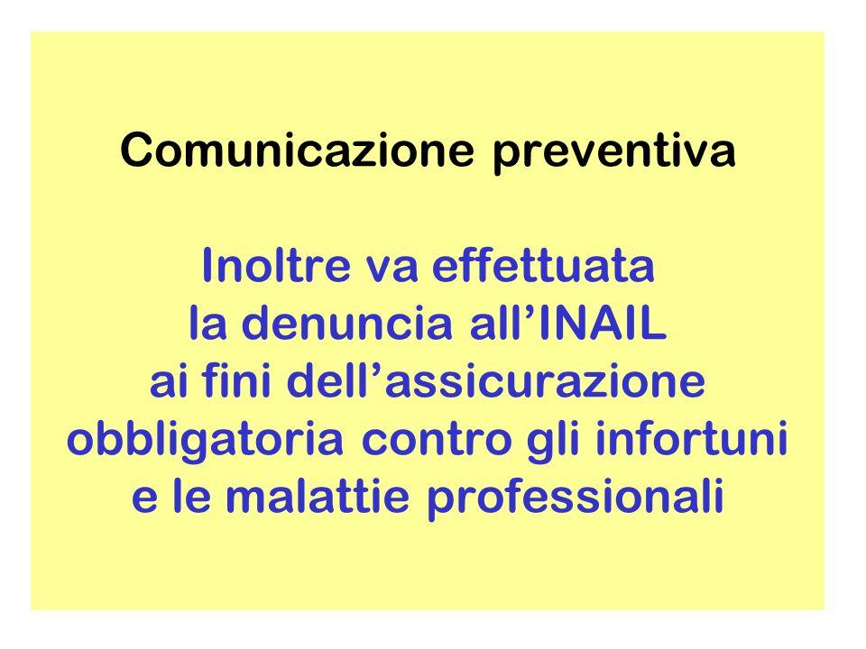 Comunicazione preventiva Inoltre va effettuata la denuncia allINAIL ai fini dellassicurazione obbligatoria contro gli infortuni e le malattie professionali