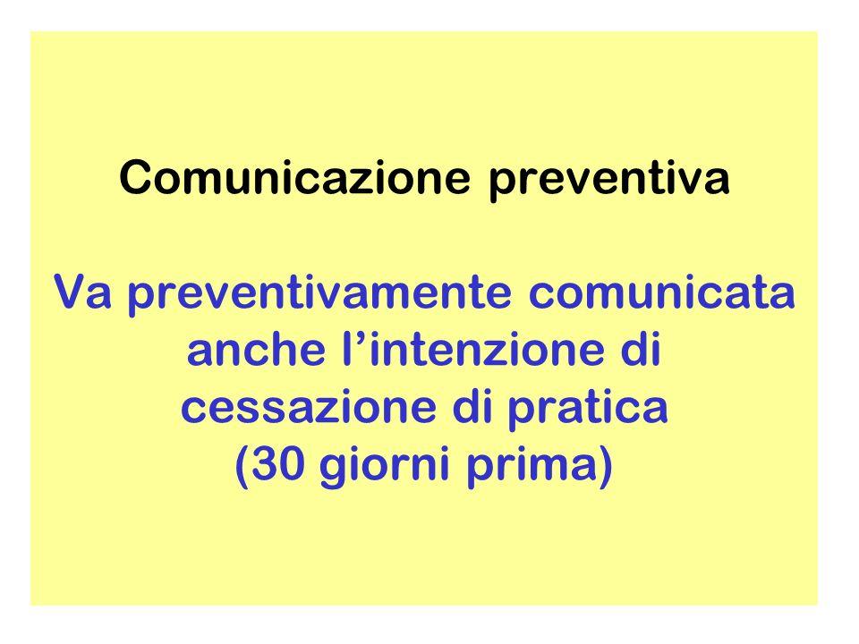 Comunicazione preventiva In questo caso va richiesta una relazione straordinaria da parte dellE.Q ove vengano indicate le modalità di cessazione della pratica Relazione da trasmettere agli organi competenti