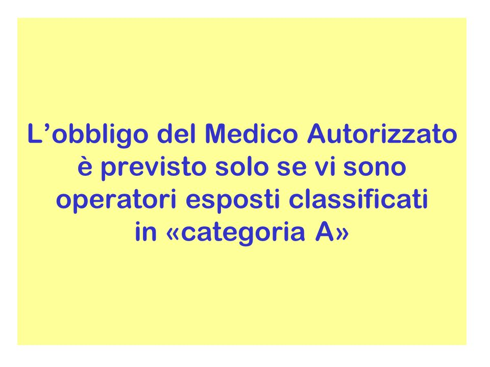 Lobbligo del Medico Autorizzato è previsto solo se vi sono operatori esposti classificati in «categoria A»
