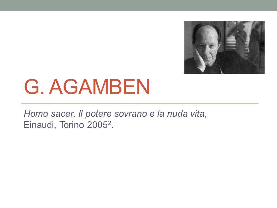 G. AGAMBEN Homo sacer. Il potere sovrano e la nuda vita, Einaudi, Torino 2005 2.