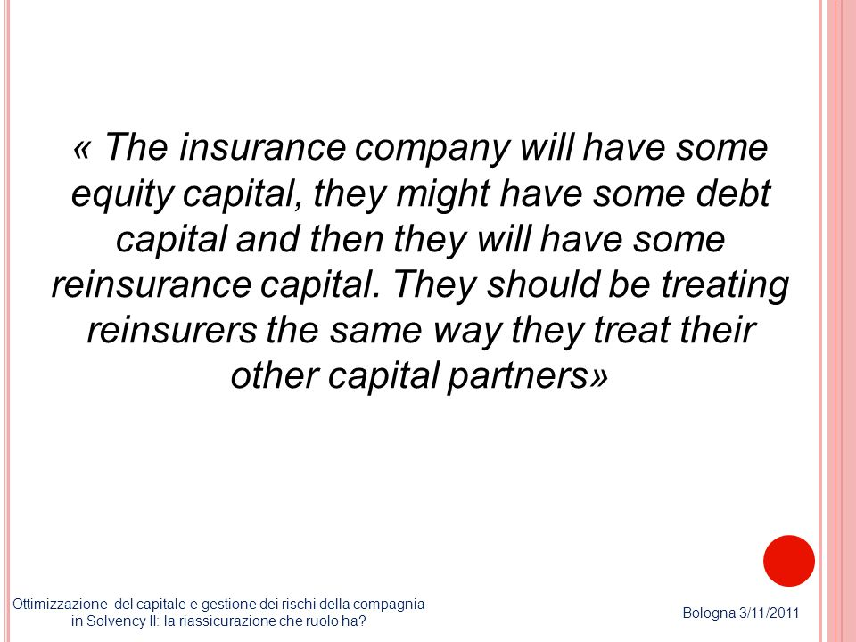 « The insurance company will have some equity capital, they might have some debt capital and then they will have some reinsurance capital.