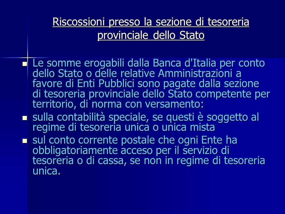 Riscossioni presso la sezione di tesoreria provinciale dello Stato Le somme erogabili dalla Banca d'Italia per conto dello Stato o delle relative Ammi
