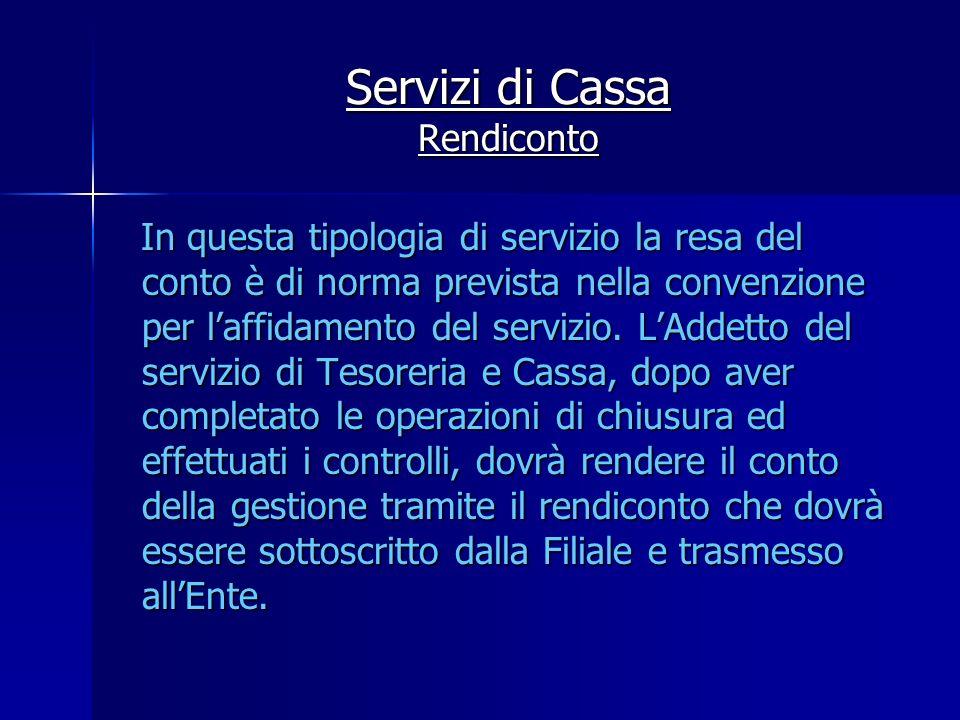 Servizi di Cassa Rendiconto In questa tipologia di servizio la resa del conto è di norma prevista nella convenzione per laffidamento del servizio. LAd