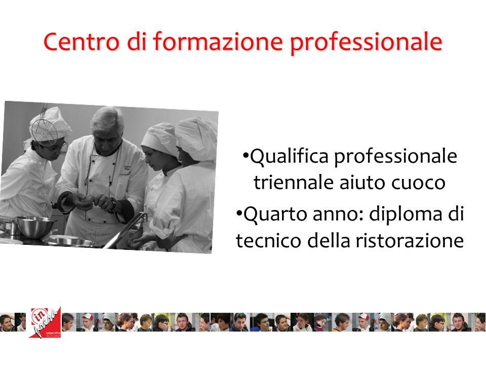 Centro di formazione professionale Qualifica professionale triennale aiuto cuoco Quarto anno: diploma di tecnico della ristorazione