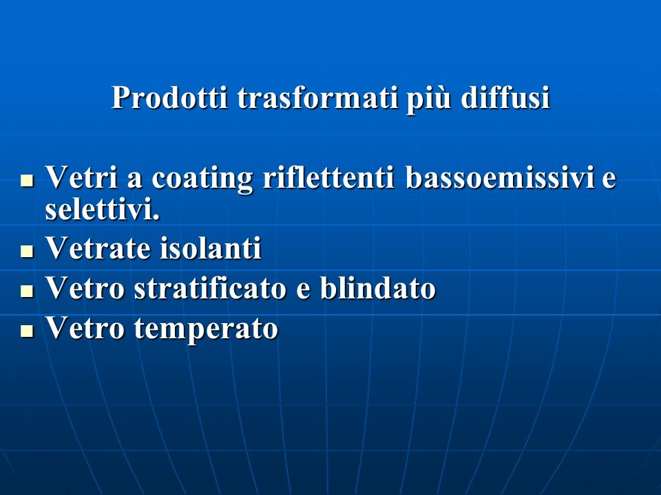 Prodotti trasformati più diffusi Prodotti trasformati più diffusi Vetri a coating riflettenti bassoemissivi e selettivi. Vetri a coating riflettenti b