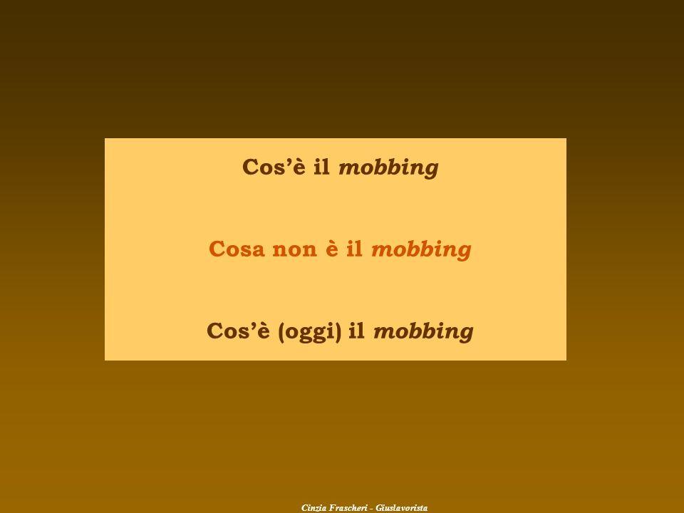 Cosè il mobbing Cosa non è il mobbing Cosè (oggi) il mobbing Cinzia Frascheri - Giuslavorista
