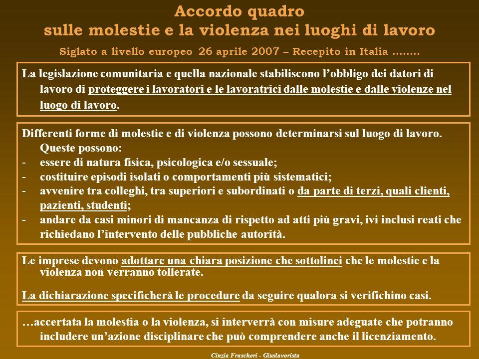 Accordo quadro sulle molestie e la violenza nei luoghi di lavoro Siglato a livello europeo 26 aprile 2007 – Recepito in Italia …….. La legislazione co