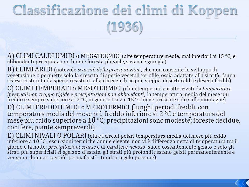 A) CLIMI CALDI UMIDI o MEGATERMICI (alte temperature medie, mai inferiori ai 15 °C, e abbondanti precipitazioni; biomi: foresta pluviale, savana e giu