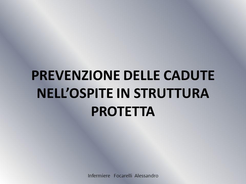 PREVENZIONE DELLE CADUTE NELLOSPITE IN STRUTTURA PROTETTA Infermiere Focarelli Alessandro
