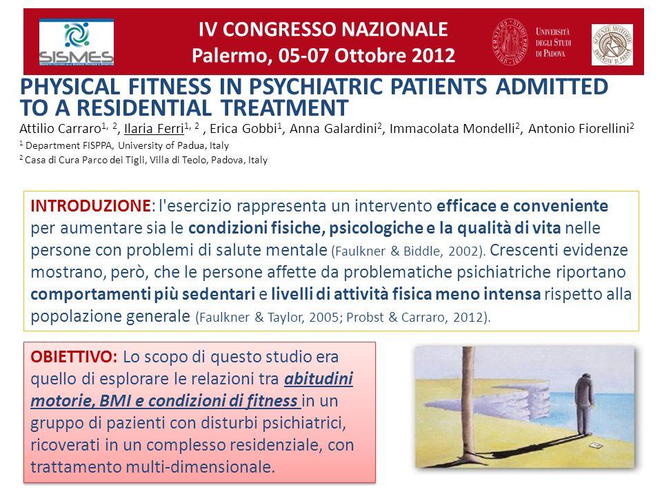 PHYSICAL FITNESS IN PSYCHIATRIC PATIENTS ADMITTED TO A RESIDENTIAL TREATMENT Attilio Carraro 1, 2, Ilaria Ferri 1, 2, Erica Gobbi 1, Anna Galardini 2,