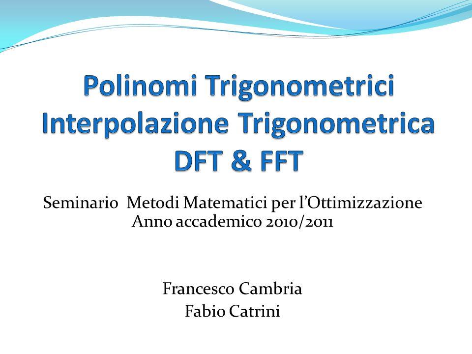 Il cuore dellalgoritmo FFT sta nella scomposizione in due sommatorie della sommatoria per il calcolo dei coefficienti della DFT selezionando in modo opportuno gli indici.