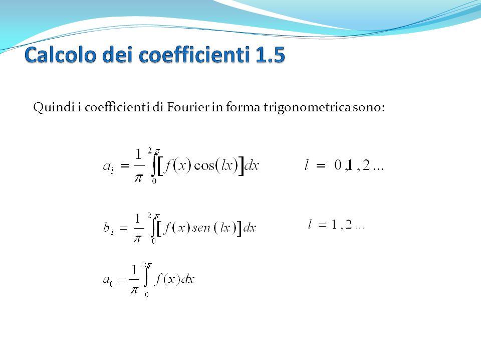 Quindi i coefficienti di Fourier in forma trigonometrica sono: