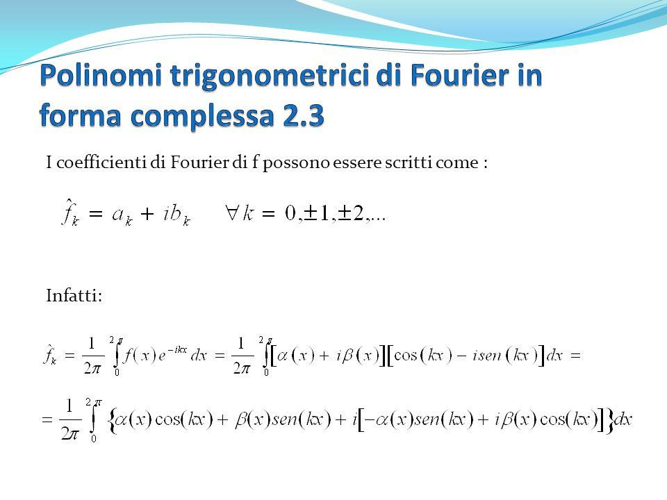 I coefficienti di Fourier di f possono essere scritti come : Infatti: