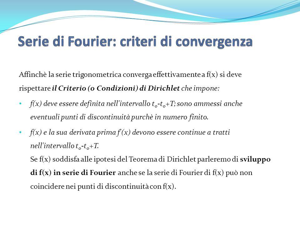 Affinchè la serie trigonometrica converga effettivamente a f(x) si deve rispettare il Criterio (o Condizioni) di Dirichlet che impone: f(x) deve esser