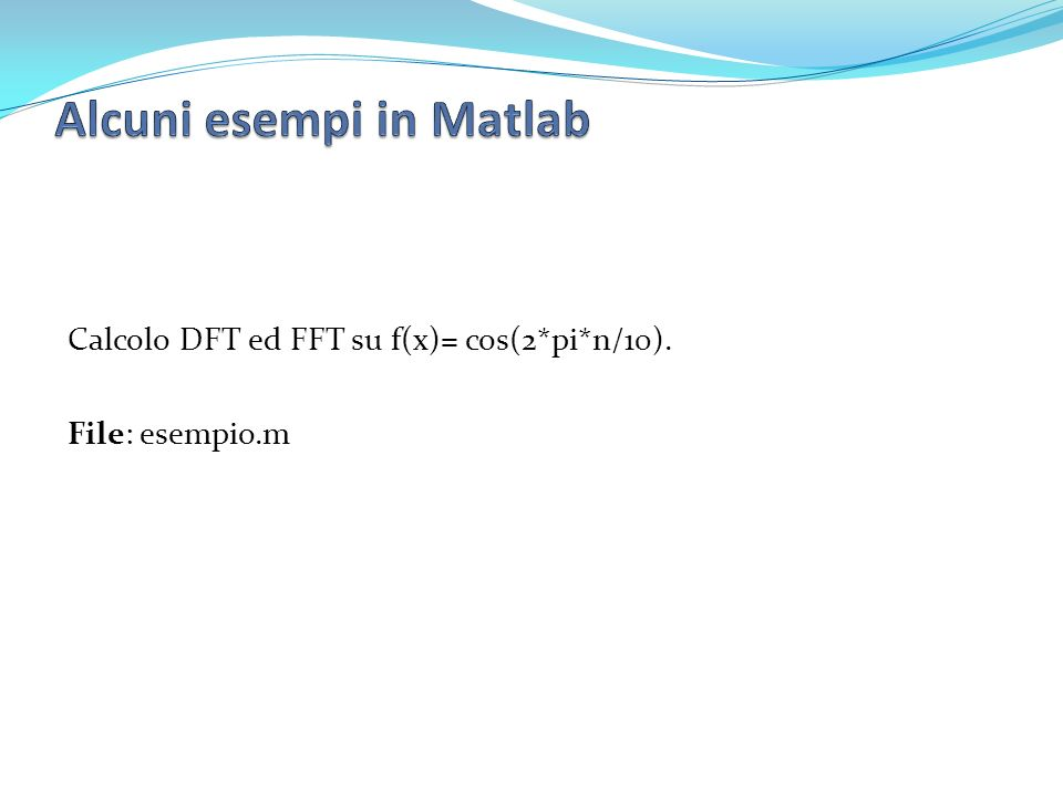 Calcolo DFT ed FFT su f(x)= cos(2*pi*n/10). File: esempio.m