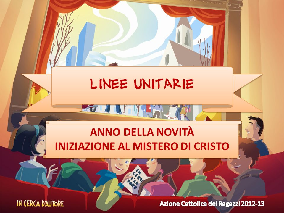 Linee unitarie ANNO DELLA NOVITÀ INIZIAZIONE AL MISTERO DI CRISTO ANNO DELLA NOVITÀ INIZIAZIONE AL MISTERO DI CRISTO