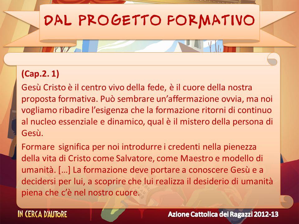 DAL PROGETTO FORMATIVO (Cap.2. 1) Gesù Cristo è il centro vivo della fede, è il cuore della nostra proposta formativa. Può sembrare unaffermazione ovv