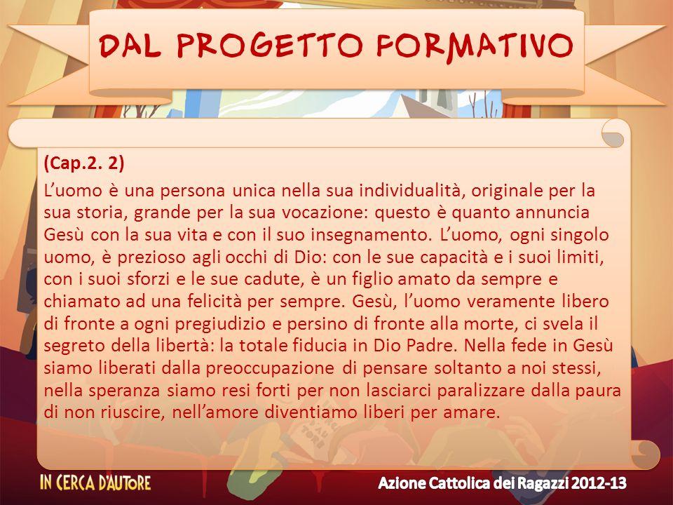 DAL PROGETTO FORMATIVO (Cap.2. 2) Luomo è una persona unica nella sua individualità, originale per la sua storia, grande per la sua vocazione: questo