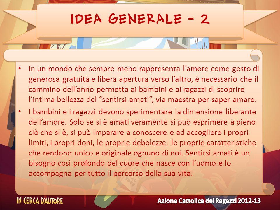 IDEA GENERALE - 2 In un mondo che sempre meno rappresenta lamore come gesto di generosa gratuità e libera apertura verso laltro, è necessario che il c