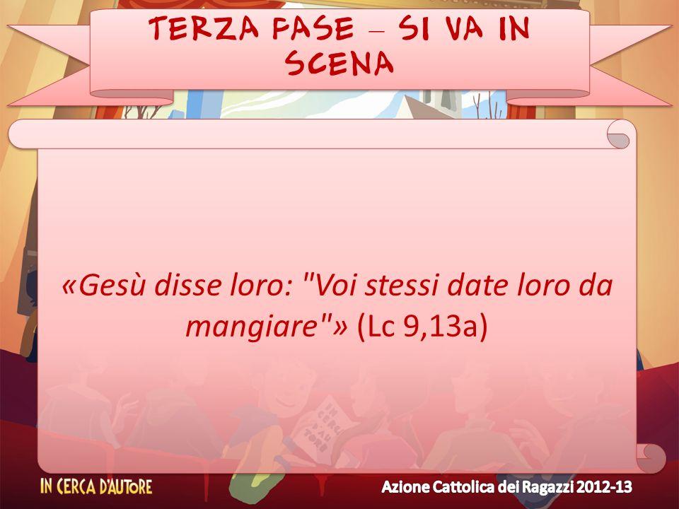 TERZA FASE – SI VA IN SCENA «Gesù disse loro: