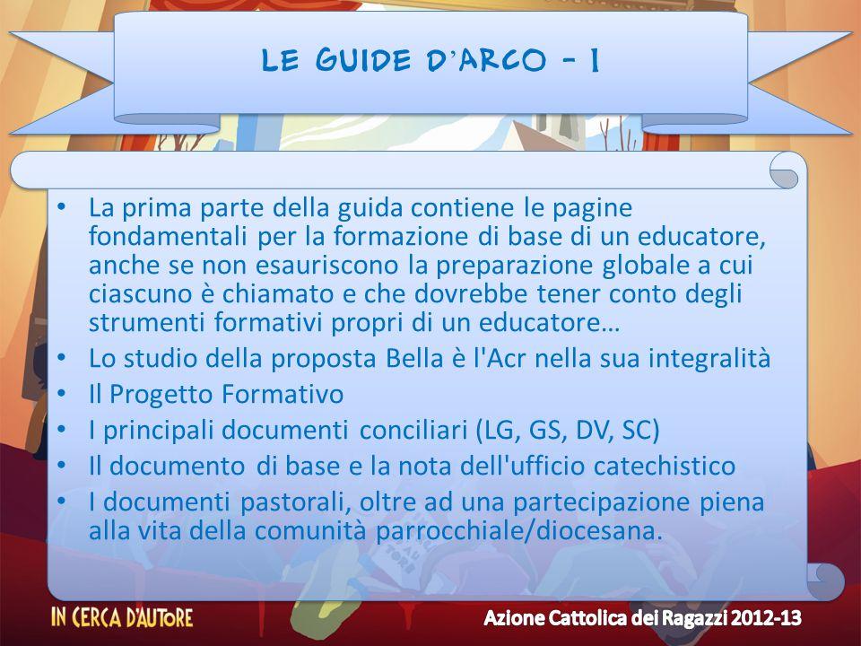 LE GUIDE D ARCO - 1 La prima parte della guida contiene le pagine fondamentali per la formazione di base di un educatore, anche se non esauriscono la