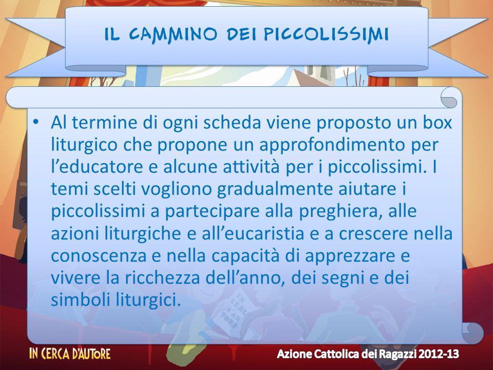 IL CAMMINO DEI PICCOLISSIMI Al termine di ogni scheda viene proposto un box liturgico che propone un approfondimento per leducatore e alcune attività