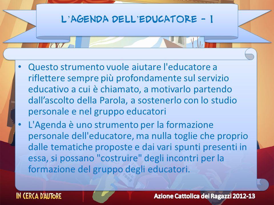 L agenda dell educatore - 1 Questo strumento vuole aiutare l'educatore a riflettere sempre più profondamente sul servizio educativo a cui è chiamato,
