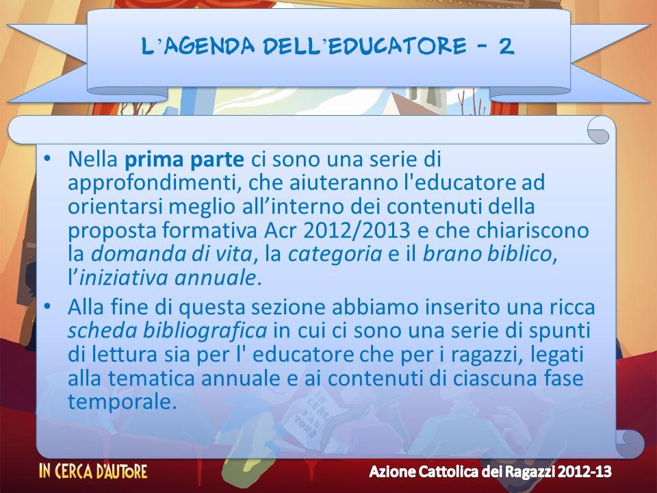 L agenda dell educatore - 2 Nella prima parte ci sono una serie di approfondimenti, che aiuteranno l'educatore ad orientarsi meglio allinterno dei con