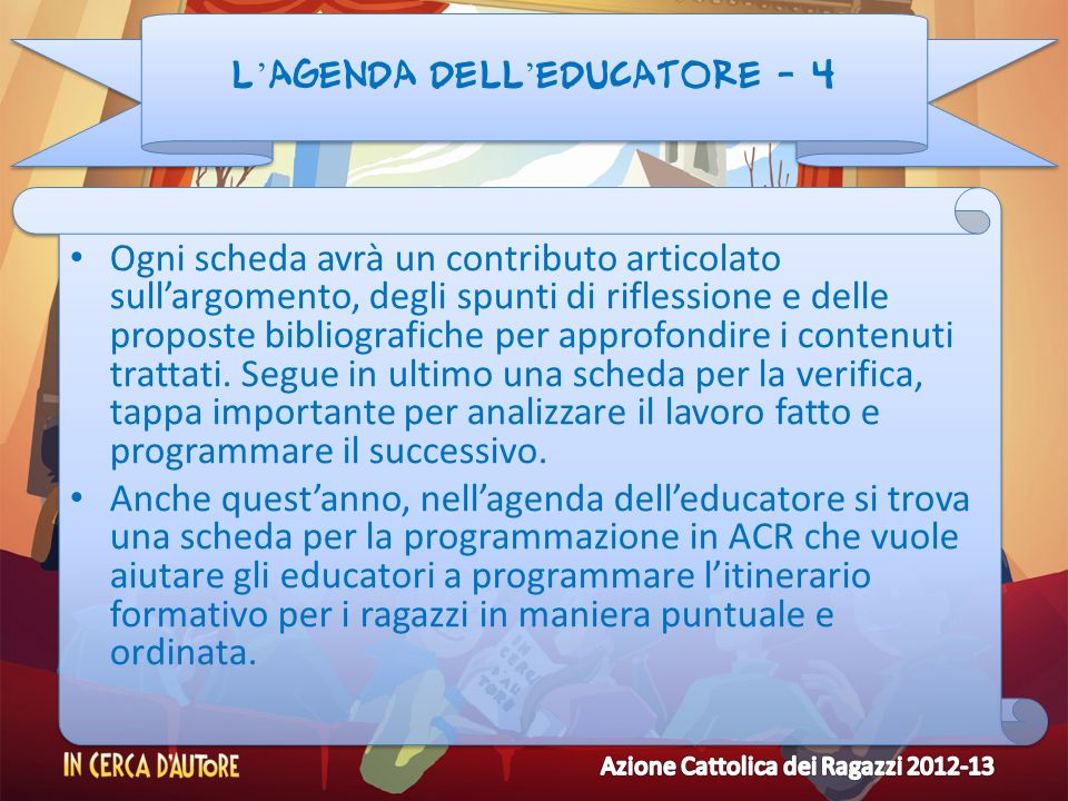 L agenda dell educatore - 4 Ogni scheda avrà un contributo articolato sullargomento, degli spunti di riflessione e delle proposte bibliografiche per a