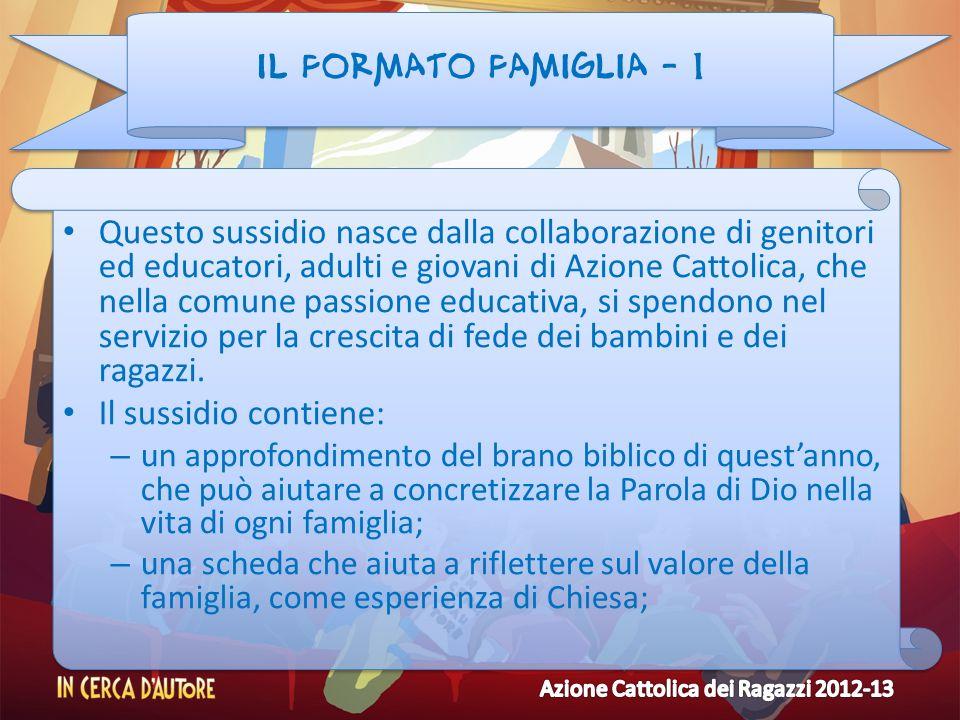 Il formato famiglia - 1 Questo sussidio nasce dalla collaborazione di genitori ed educatori, adulti e giovani di Azione Cattolica, che nella comune pa