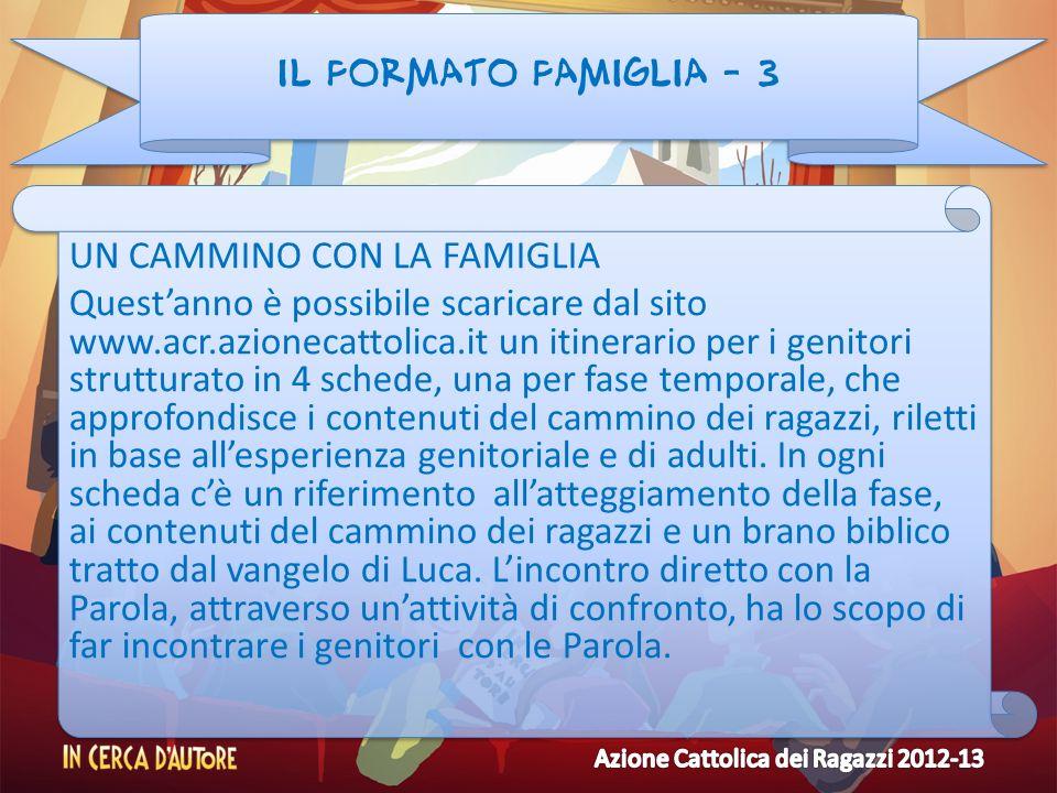 Il formato famiglia - 3 UN CAMMINO CON LA FAMIGLIA Questanno è possibile scaricare dal sito www.acr.azionecattolica.it un itinerario per i genitori st